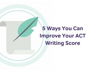 5 Ways You Can Improve Your ACT Writing Score